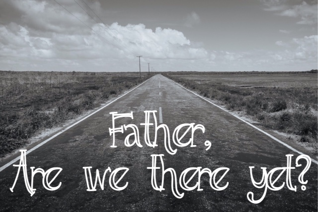 father are we there yet